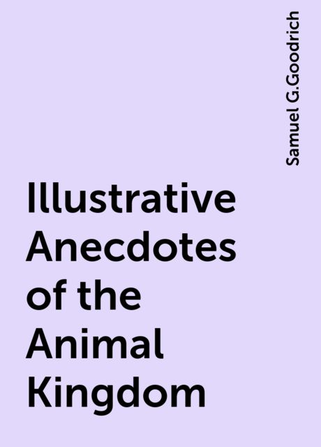 Illustrative Anecdotes of the Animal Kingdom, Samuel G.Goodrich