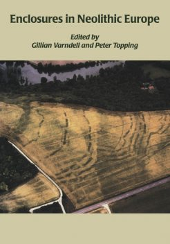 Enclosures in Neolithic Europe, G. Varndell, Peter Topping