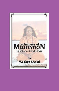 Techniques of Meditation, Ma Yoga Shakti