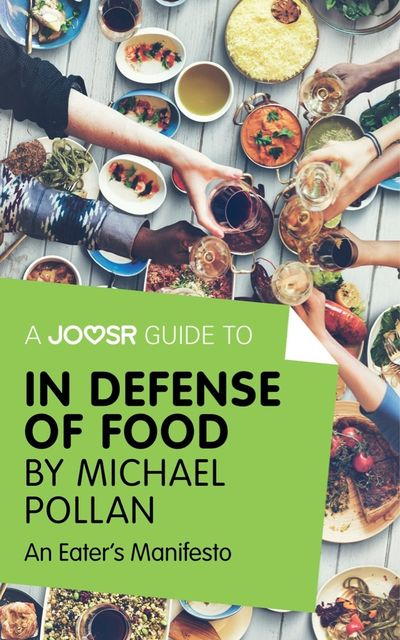 A Joosr Guide to… In Defense of Food by Michael Pollan, Joosr