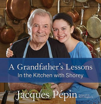 A Grandfather's Lessons, Jacques Pépin