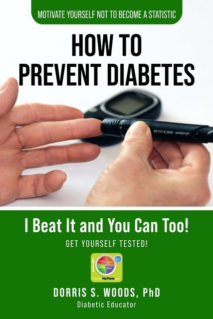 How to Prevent Diabetes – I Beat It and You Can, Too!, Dorris S.Woods