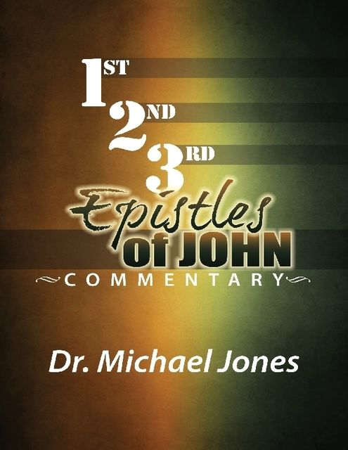 Commentary On the Epistles of John, Michael Jones