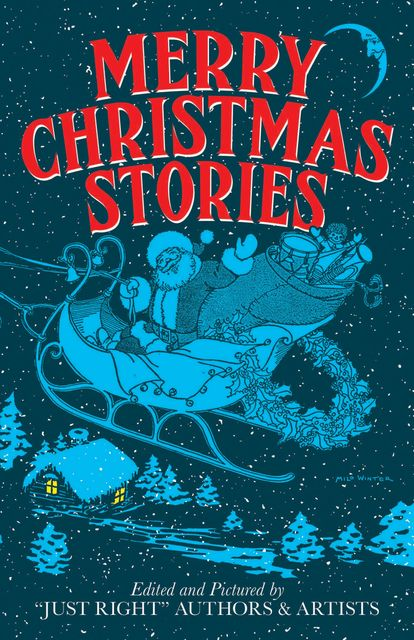 "Merry Christmas Stories, Artists, ""Just Right"" Authors"