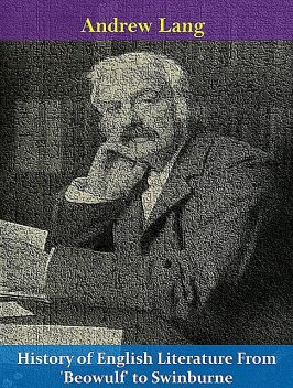 History of English Literature From 'Beowulf' to Swinburne, Andrew Lang