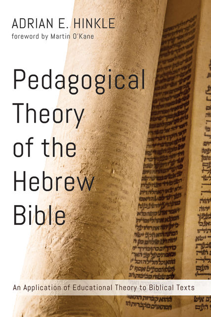 Pedagogical Theory of the Hebrew Bible, Adrian E. Hinkle