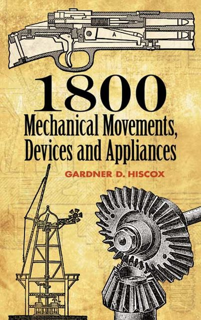 1800 Mechanical Movements, Devices and Appliances, Gardner D.Hiscox