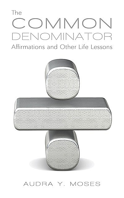 The Common Denominator, Affirmations and Other Life Lessons, Audra Y Moses