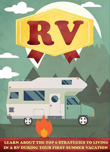RV Learn About The Top 6 Strategies to Living In A RV During Your first Summer Vacation, Old Natural Ways
