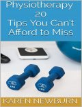 Physiotherapy: 20 Tips You Can't Afford to Miss, Karen Newburn