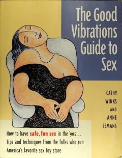 The Good Vibrations Guide to Sex, Anne Semans, Cathy Winks
