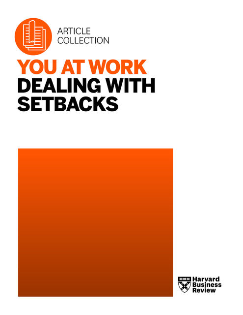 You at Work: Dealing with Setbacks, Harvard Business Review