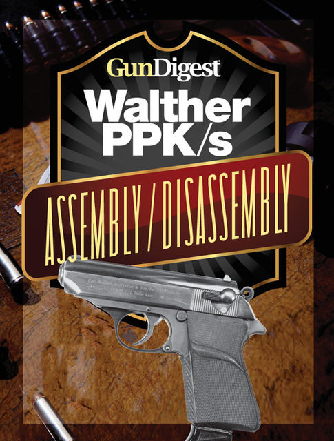 Gun Digest Walther PPK-S Assembly/Disassembly Instructions, J.B. Wood