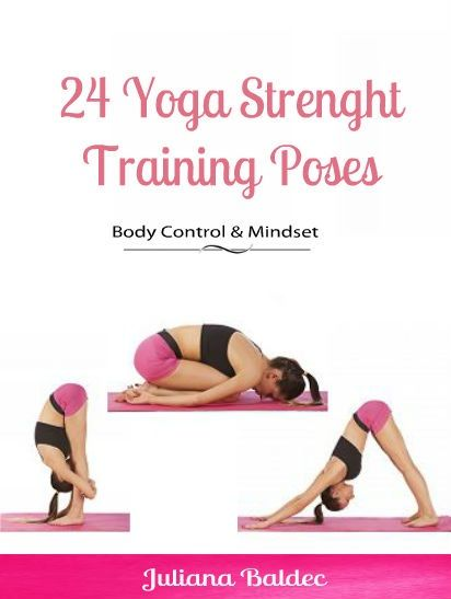 24 Yoga Strenght Training Poses: Body Control & Mindset, Juliana Baldec