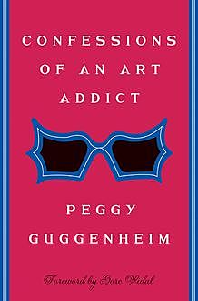 Confessions Of an Art Addict, Peggy Guggenheim
