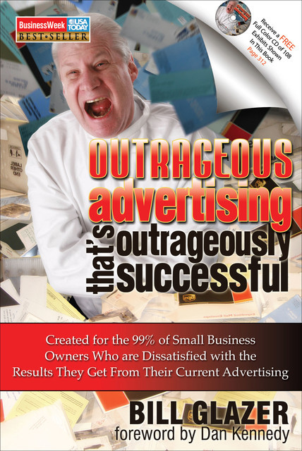 Outrageous Advertising That's Outrageously Successful, Bill Glazer