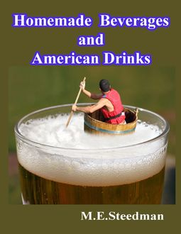 Homemade Beverages and American Drinks, M.E. Steedman