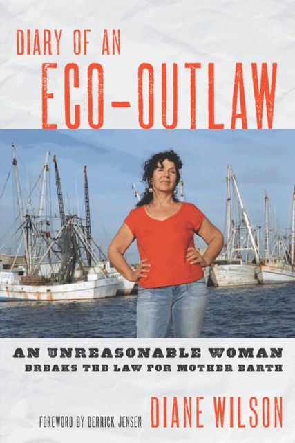 Diary of an Eco-Outlaw, Diane Wilson