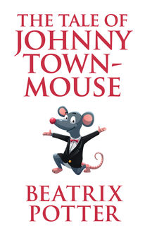 The Tale of Johnny Town-Mouse, Beatrix Potter
