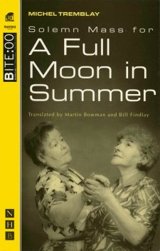 Solemn Mass for a Full Moon in Summer (NHB Modern Plays), Michel Tremblay