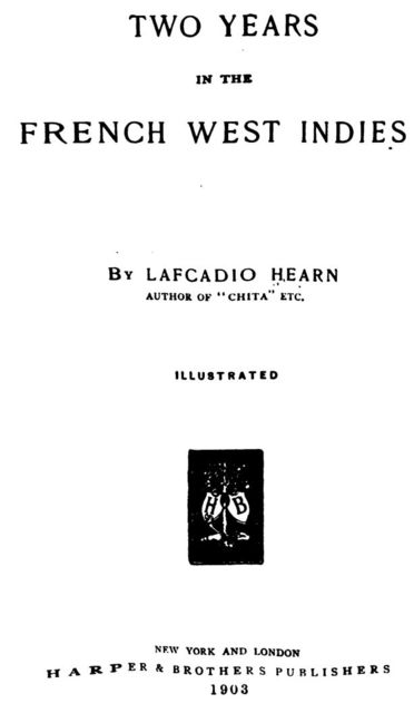 Two Years in the French West Indies, Lafcadio Hearn