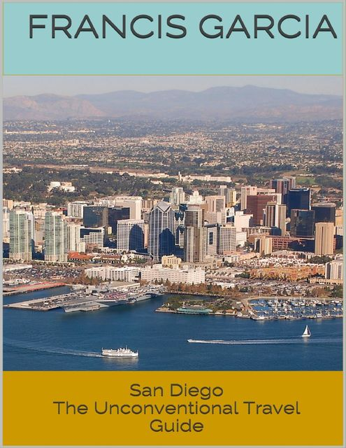 San Diego: The Unconventional Travel Guide, Francis Garcia