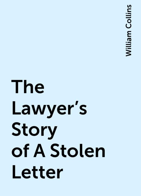 The Lawyer's Story of A Stolen Letter, William Collins