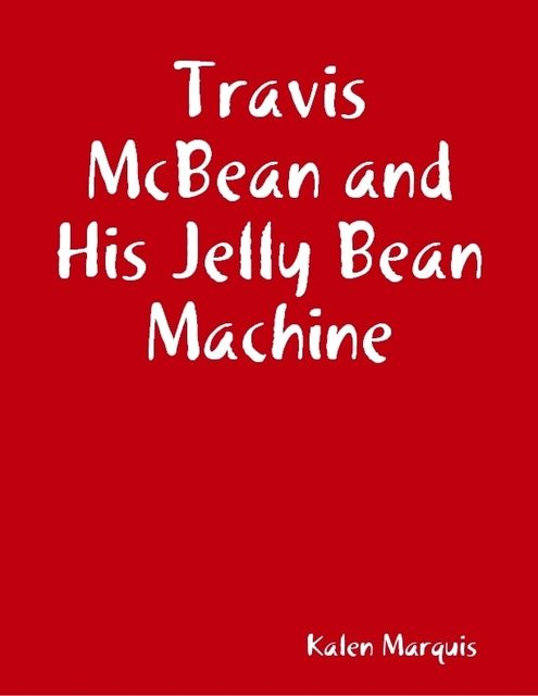Travis McBean and His Jelly Bean Machine, Kalen Marquis