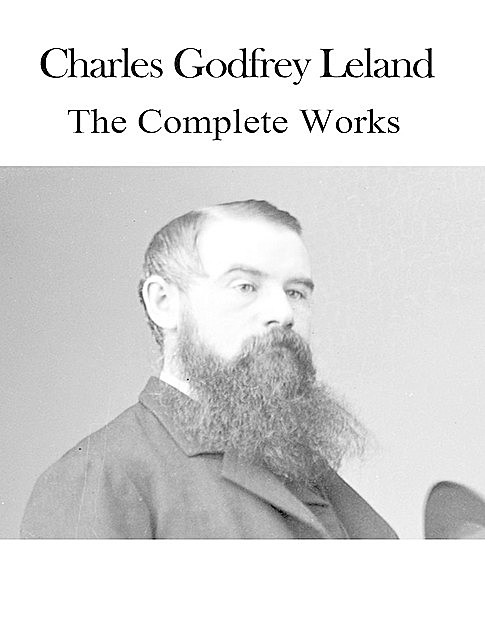The Complete Works of Charles Godfrey Leland, Charles Godfrey Leland