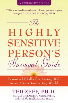The Highly Sensitive Person's Survival Guide, Elaine, Aron, Ted, Zeff