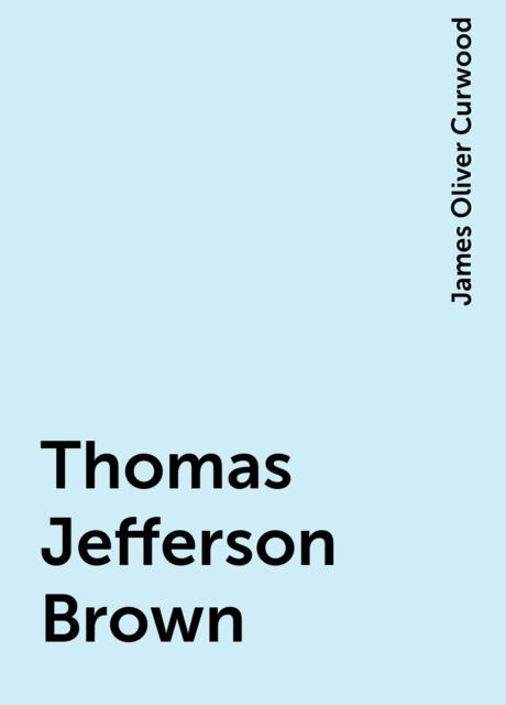 Thomas Jefferson Brown, James Oliver Curwood