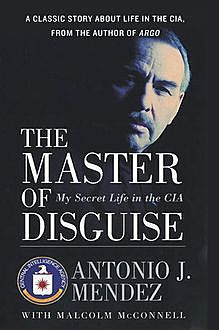 The Master of Disguise, Antonio J. Mendez