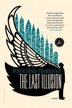 The Last Illusion, Porochista Khakpour
