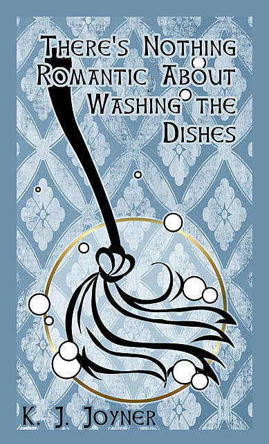There's Nothing Romantic About Washing the Dishes, Katrina Joyner