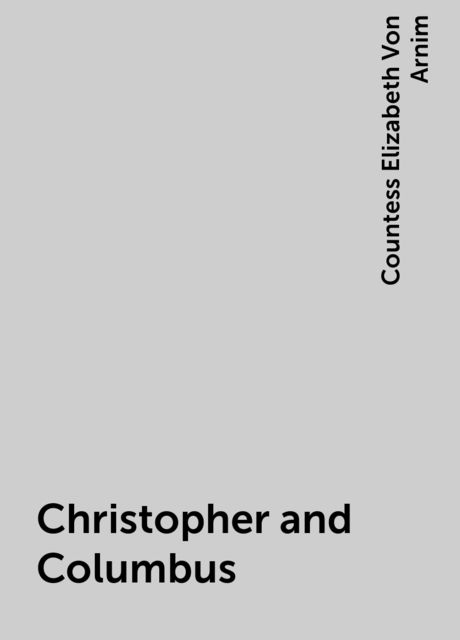Christopher and Columbus, Elizabeth von Arnim