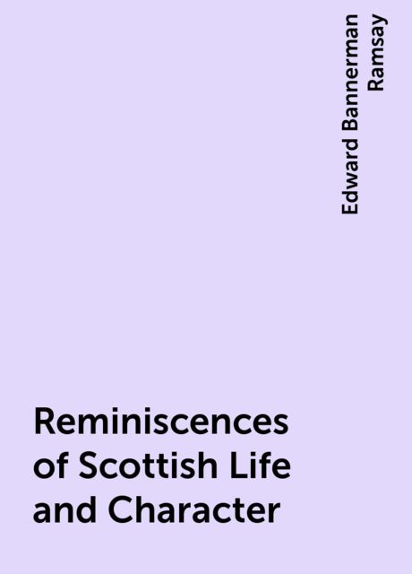 Reminiscences of Scottish Life and Character, Edward Bannerman Ramsay