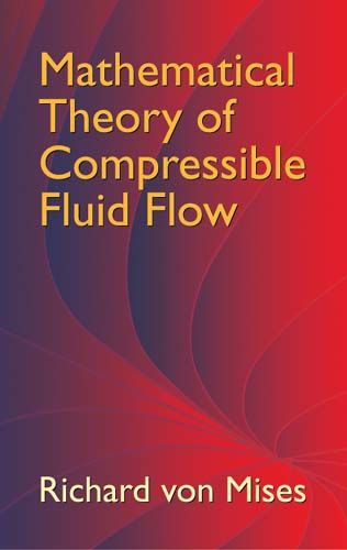 Mathematical Theory of Compressible Fluid Flow, Richard von Mises