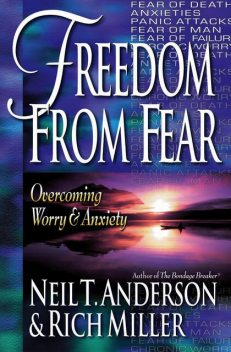 Freedom from Fear, Neil T.Anderson, Rich Miller