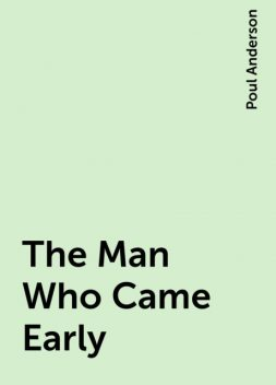 The Man Who Came Early, Poul Anderson