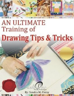 An Ultimate Training of Drawings Tips & Tricks, Sandra M.Finlay