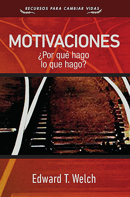Motivaciones, Edward T. Welch