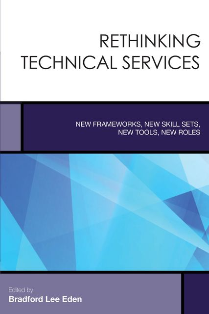 Rethinking Technical Services, Edited by Bradford Lee Eden