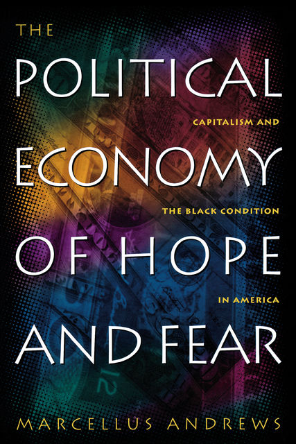 The Political Economy of Hope and Fear, Marcellus William Andrews
