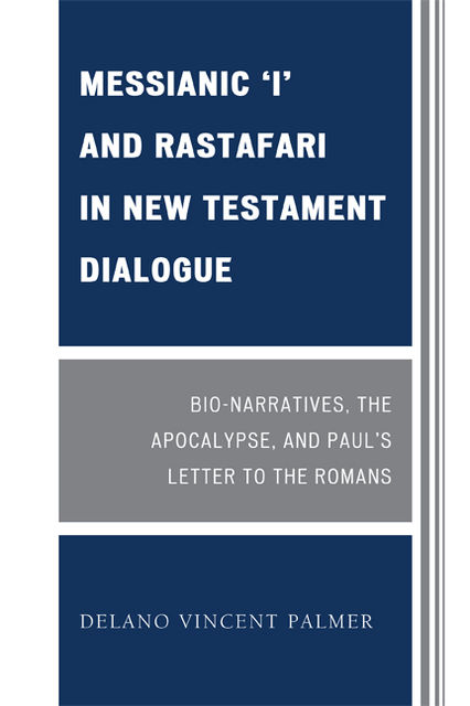 Messianic 'I' and Rastafari in New Testament Dialogue, Delano Vincent Palmer