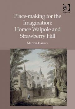 Place-making for the Imagination: Horace Walpole and Strawberry Hill, Marion Harney