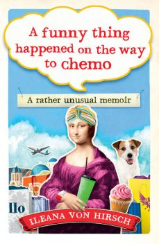 A Funny Thing Happened on the Way to Chemo, Ilena von Hirsch