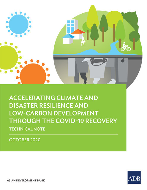 Accelerating Climate and Disaster Resilience and Low-Carbon Development through the COVID-19 Recovery, Asian Development Bank