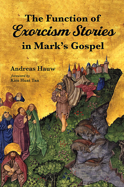 The Function of Exorcism Stories in Mark's Gospel, Andreas Hauw