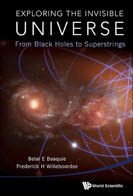 Exploring the Invisible Universe, Belal E Baaquie, Frederick H Willeboordse