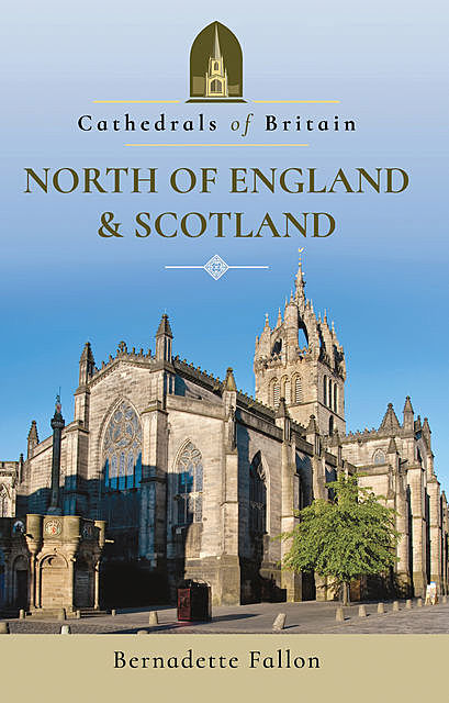 Cathedrals of Britain: North of England and Scotland, Bernadette Fallon